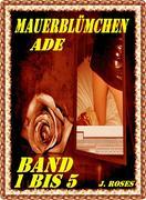 MAUERBLÜMCHEN ADE; Band 1 bis 5