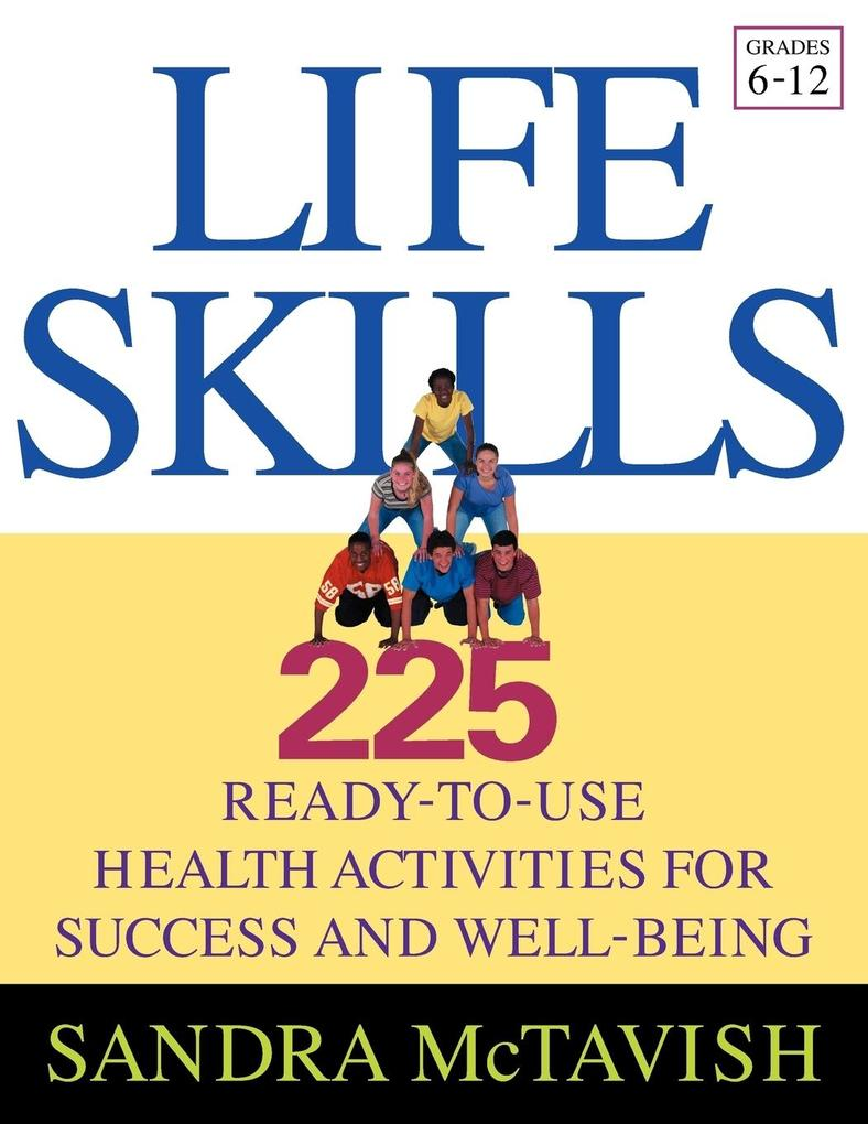 Life Skills: 225 Ready-To-Use Health Activities for Success and Well-Being (Grades 6-12) als Taschenbuch