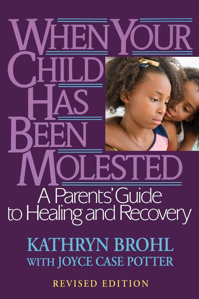 When Your Child Has Been Molested: A Parents' Guide to Healing and Recovery als Taschenbuch