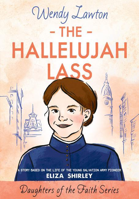 The Hallelujah Lass: A Story Based on the Life of Salvation Army Pioneer Eliza Shirley als Taschenbuch
