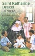 Saint Katharine Drexel: The Total Gift