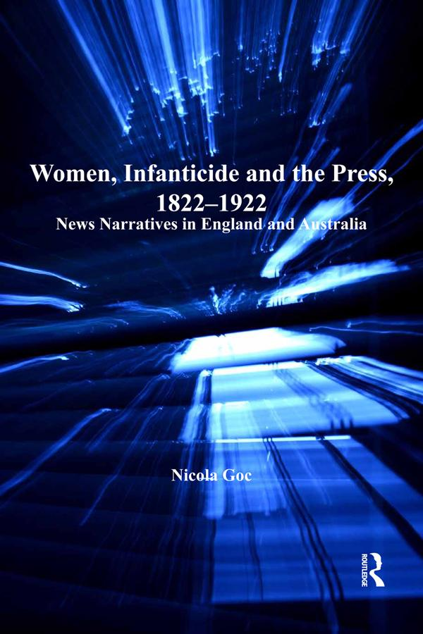 Women, Infanticide and the Press, 1822-1922 als...