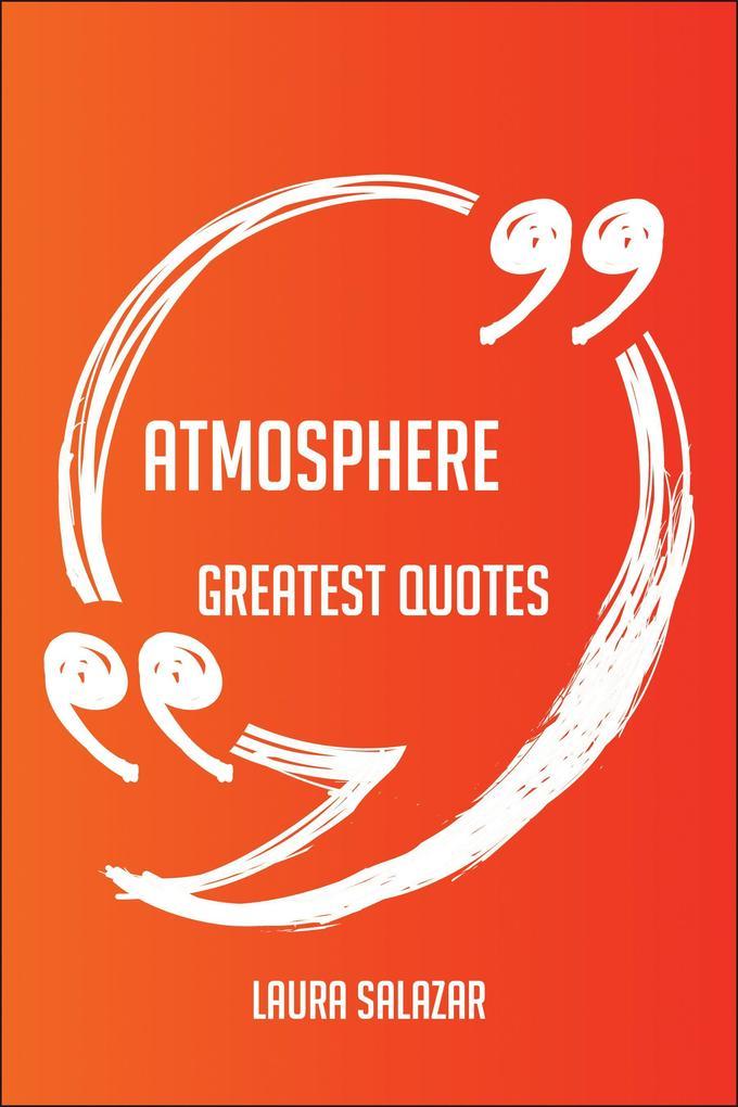 Atmosphere Greatest Quotes - Quick, Short, Medi...