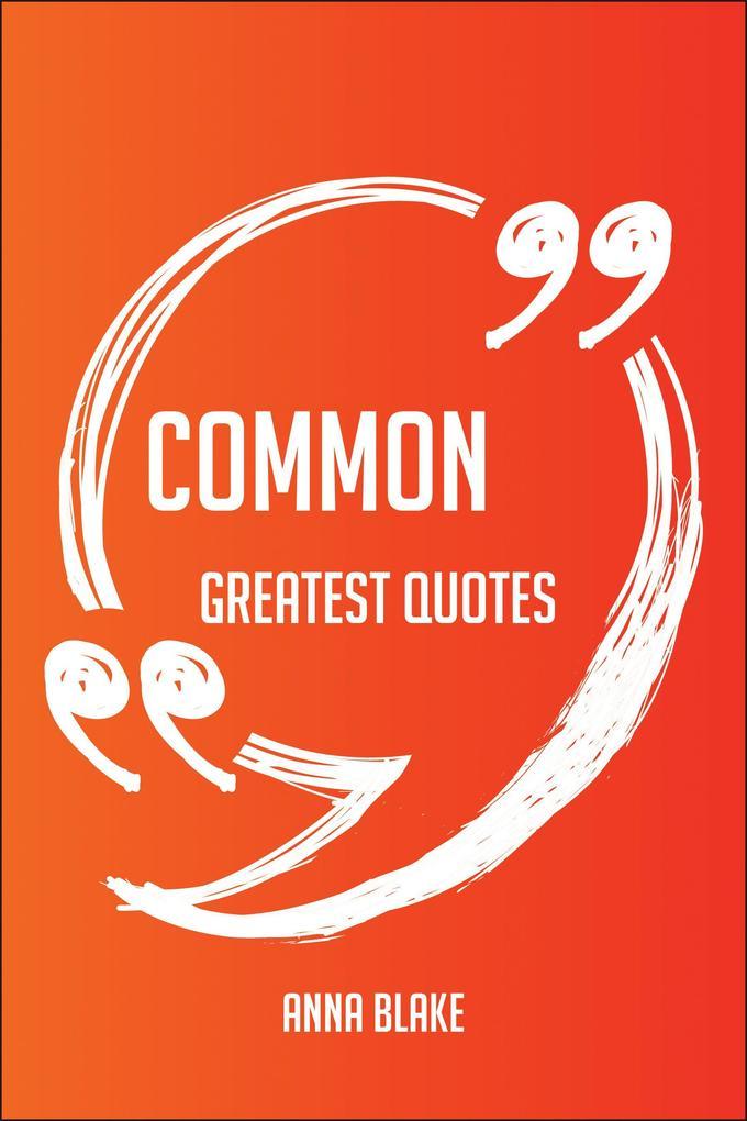 Common Greatest Quotes - Quick, Short, Medium O...