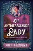 Die antriebsstarke Lady: Ein Steampunk ' Abenteuerroman (EINE ERFINDERISCHE LADY, #2)