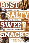 Best Salty Sweet Snacks: Gooey, Chewy, Crunchy Treats for Every Craving