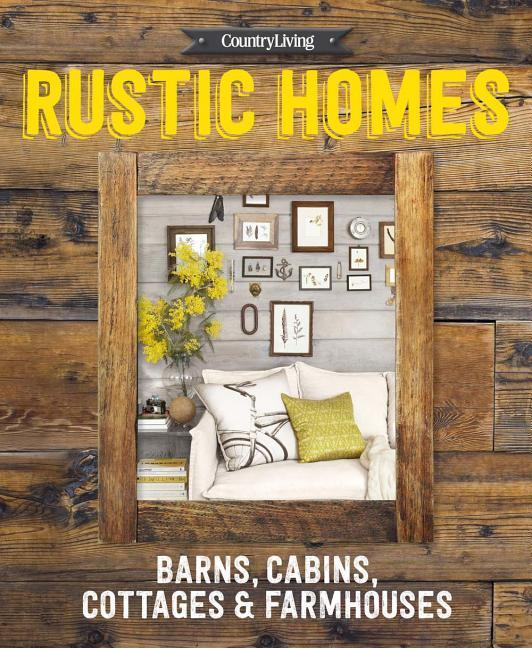 Country Living Rustic Houses als Buch von