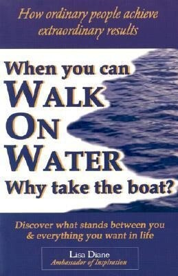When You Can Walk on Water Why Take the Boat?: How Ordinary People Achieve Extraordinary Results als Taschenbuch