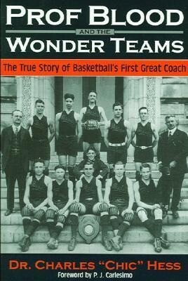 Prof Blood and the Wonderteams: The True Story of Basketball's First Great Coach als Taschenbuch