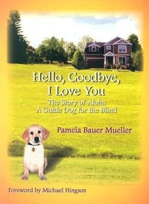 Hello, Goodbye, I Love You: The Story of Aloha, a Guide Dog for the Blind als Taschenbuch