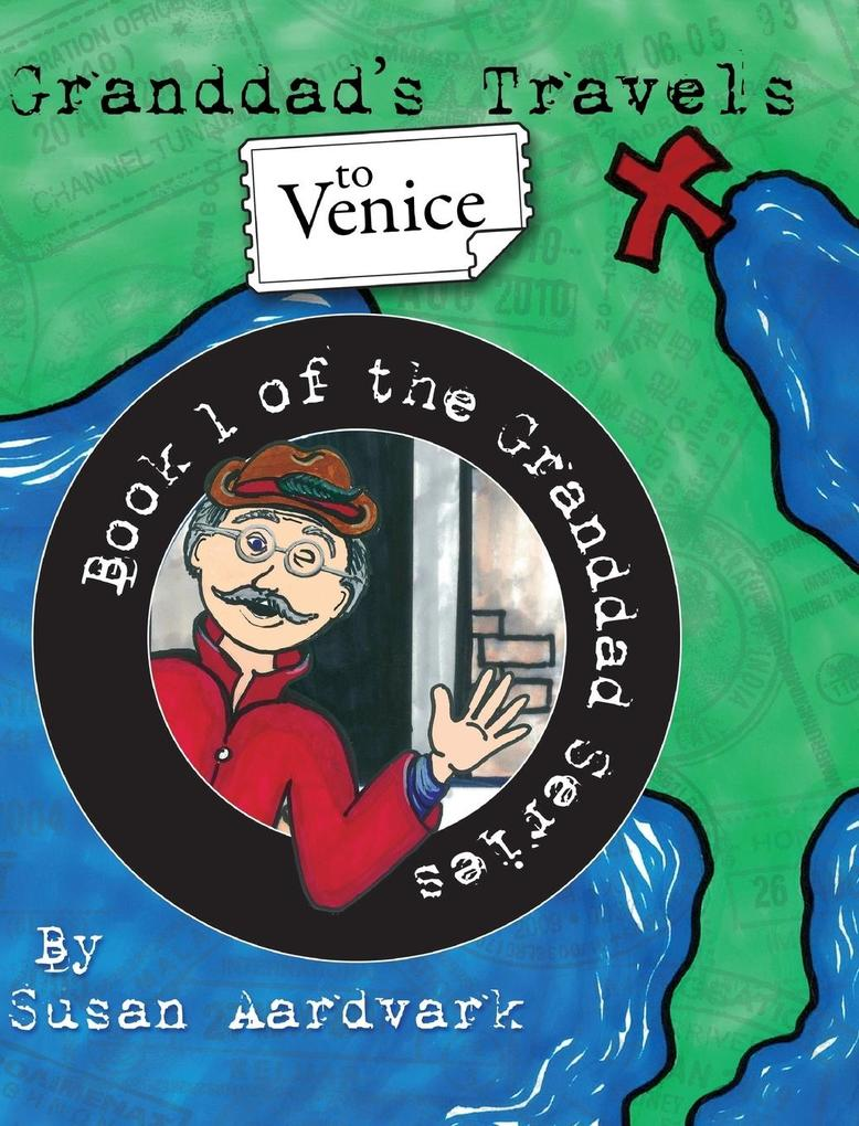 Granddad´s Travels To Venice [Book 1 Of The Gra...