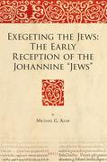 Exegeting the Jews: The Early Reception of the Johannine Jews