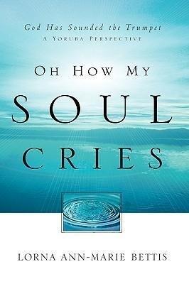 Oh How My Soul Cries als Taschenbuch