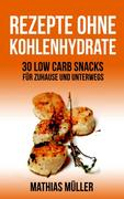 50 Rezepte ohne Kohlenhydrate - 30 Low Carb Snacks für Zuhause und unterwegs + 20 Bonus-Rezepte zum Abnehmerfolg in nur 2 Wochen (Gesund leben - Low Carb, #5)