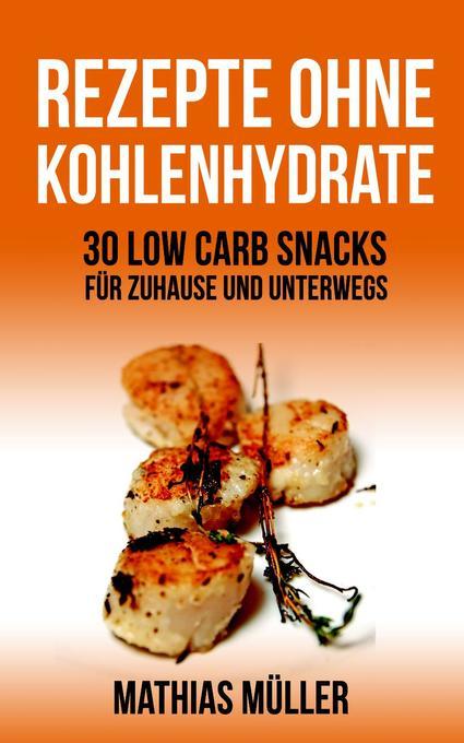 50 Rezepte ohne Kohlenhydrate - 30 Low Carb Snacks für Zuhause und unterwegs + 20 Bonus-Rezepte zum Abnehmerfolg in nur 2 Wochen (Gesund leben - Low Carb, #5) als eBook