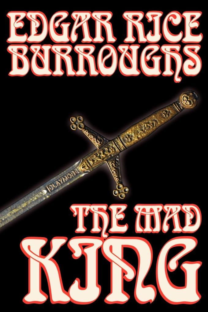 The Mad King by Edgar Rice Burroughs, Fiction, Fantasy als Taschenbuch
