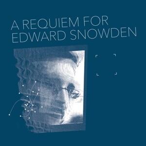 A Requiem For Edward Snowden