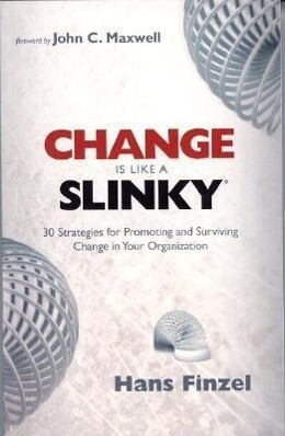 Change Is Like a Slinky: 30 Strategies for Promoting and Surviving Change in Your Organization als Taschenbuch