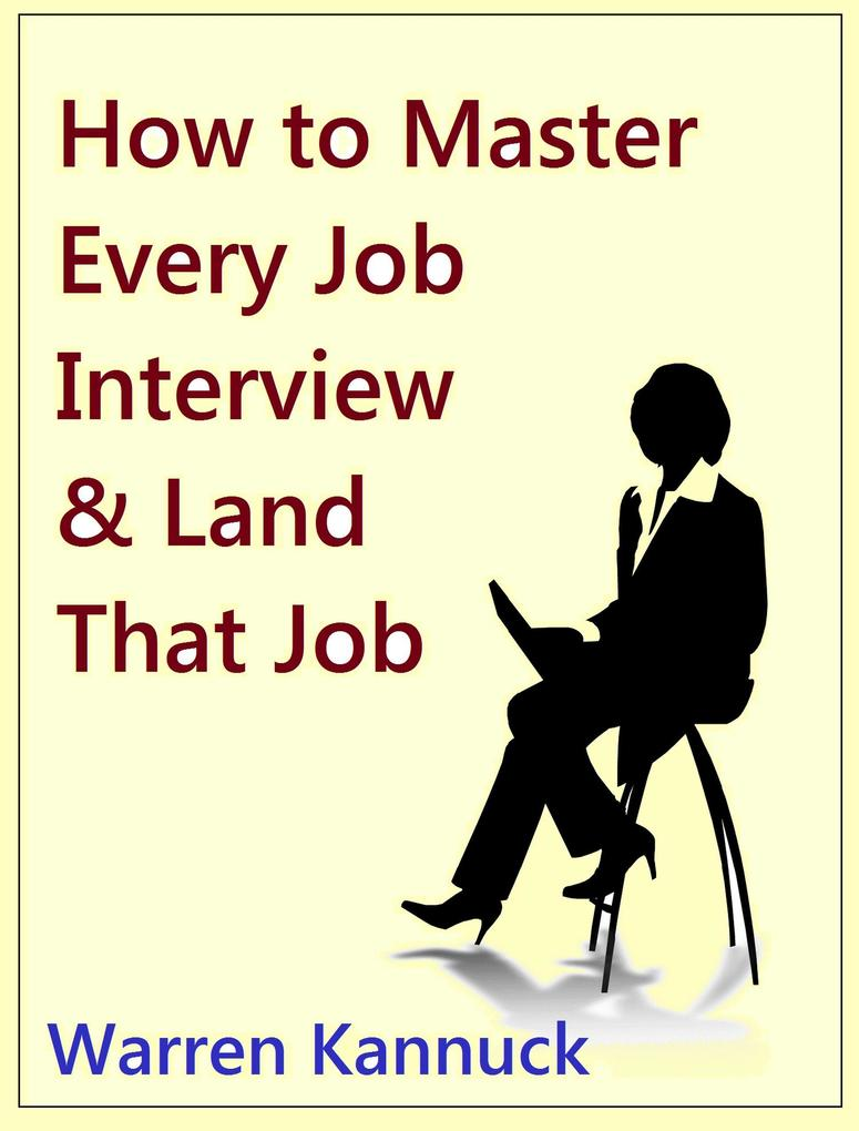 How to Master Every Job Interview & Land that D...
