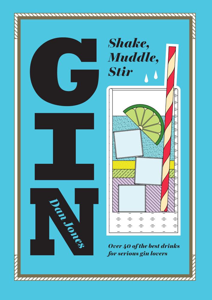 Gin: Shake, Muddle, Stir als Buch von Dan Jones