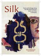 Silk: Trade and Exchange Along the Silk Roads Between Rome and China in Antiquity