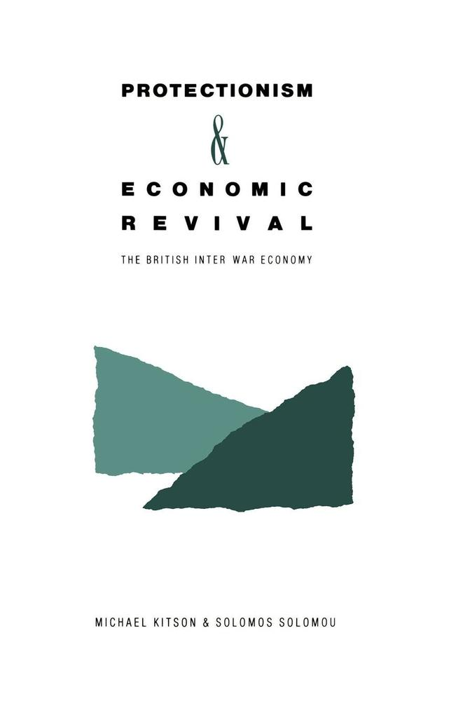 Protectionism and Economic Revival: The British Inter-War Economy als Buch