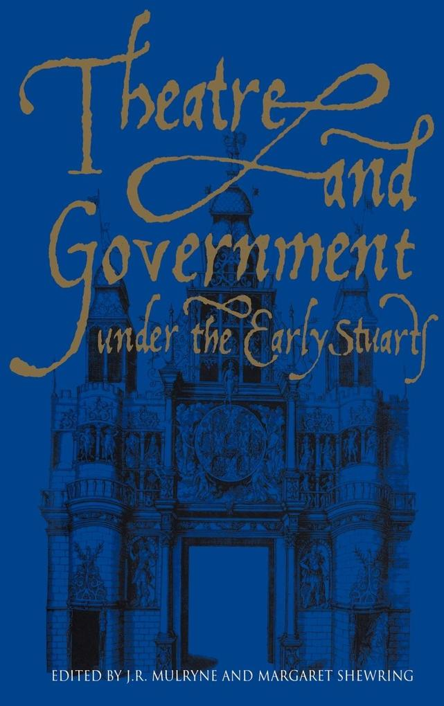 Theatre and Government Under the Early Stuarts als Buch