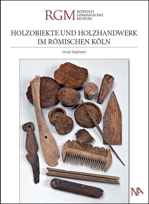 Holzobjekte und Holzhandwerk im römischen Köln ...