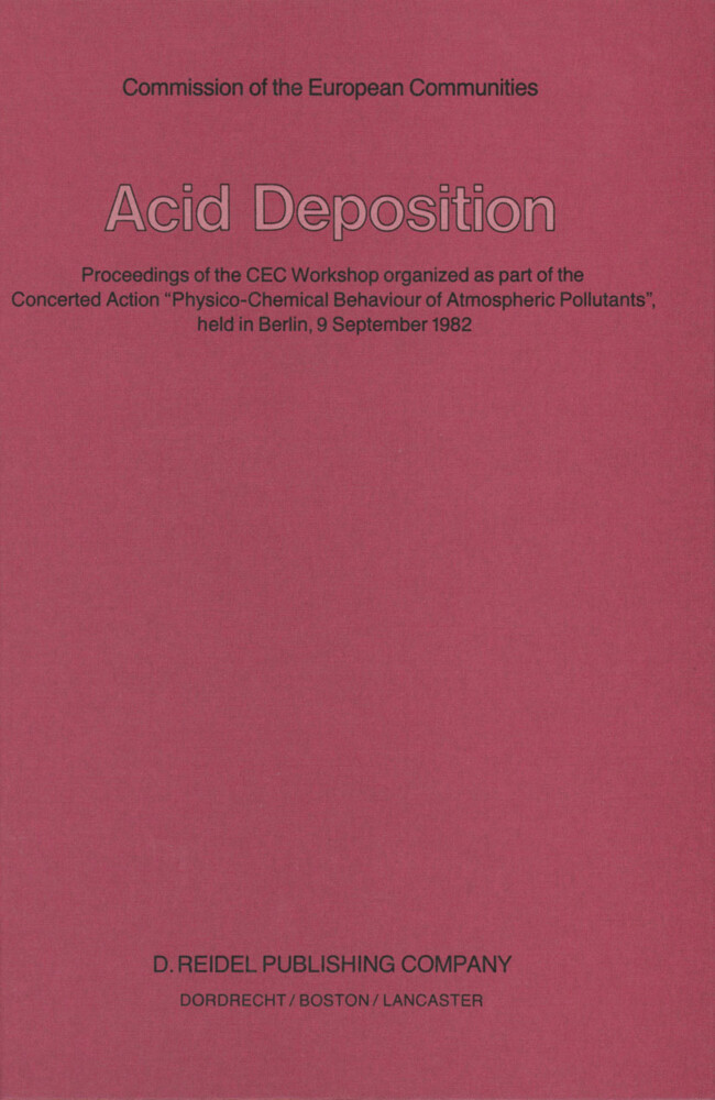 "Acid Deposition: Proceedings of the Cec Workshop Organized as Part of the Concerted Action ""physico-Chemical Behaviour of Atmospheric P als Buch"