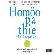 Homöopathie für Skeptiker: Wie sie wirkt, warum sie heilt, was belegt ist