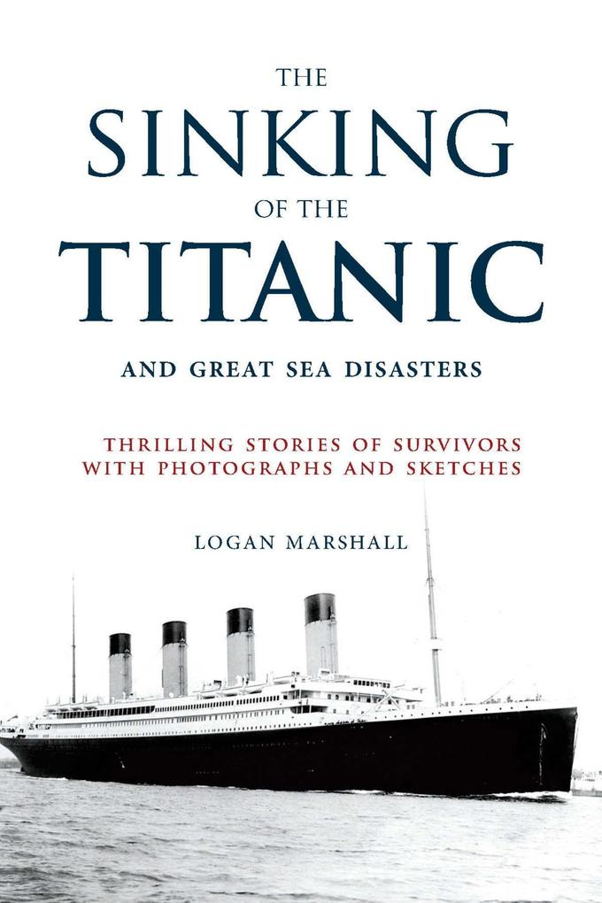 The Sinking of the Titanic and Great Sea Disast...