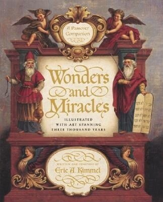 Wonders and Miracles: A Passover Companion: Illustrated with Art Spanning Three Thousand Years als Buch