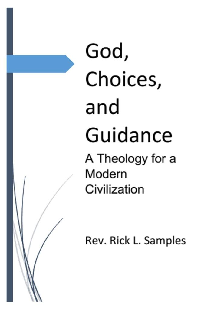 God, Choices, and Guidance: A Theology for a Mo...