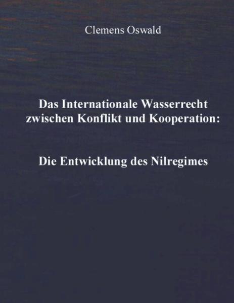 Das Internationale Wasserrecht zwischen Konflikt und Kooperation: Die Entwicklung des Nilregimes als Buch
