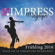 Impress Magazin Frühling 2016 (April-Juni): Tauch ein in romantische Geschichten