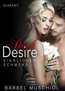 Dark Desire - Sinnlicher Schmerz. Erotischer Roman