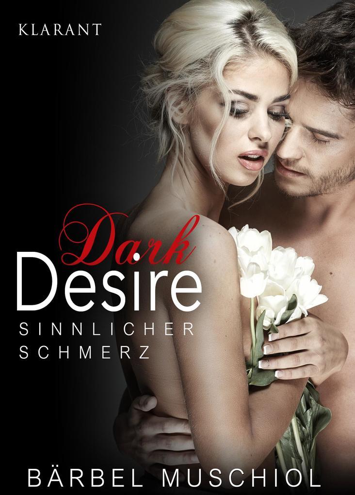 Dark Desire - Sinnlicher Schmerz. Erotischer Roman als eBook