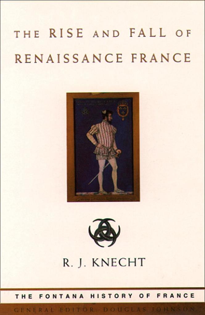 The Rise and Fall of Renaissance France (Text O...