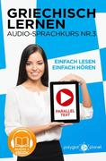 Griechisch Lernen - Einfach Lesen | Einfach Hören | Paralleltext - Audio-Sprachkurs Nr. 3 (Einfach Griechisch Lernen | Hören & Lesen, #3)
