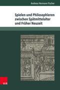 Spielen und Philosophieren zwischen Spätmittelalter und Früher Neuzeit