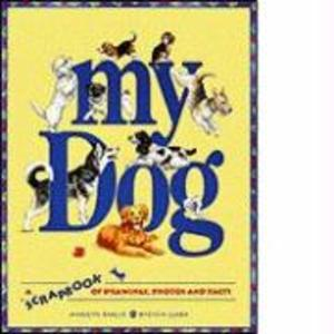My Dog: A Scrapbook of Drawings, Photos and Facts als Buch