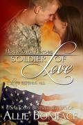 Soldier of Love (Hometown Heroes, #5)