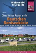 Reise Know-How Wohnmobil-Tourguide Deutsche Nordseeküste mit Hamburg und Bremen: Die schönsten Routen
