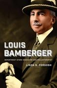 Louis Bamberger: Department Store Innovator and Philanthropist