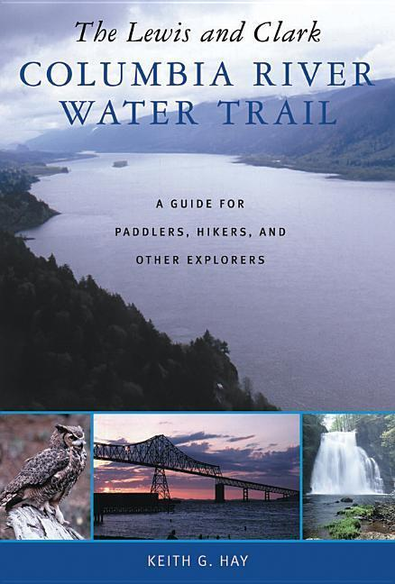 The Lewis and Clark Columbia River Water Trail: A Guide for Paddlers, Hikers, and Other Explorers als Taschenbuch
