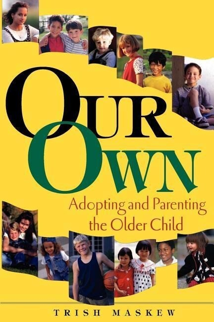 Our Own: Adopting and Parenting the Older Child als Taschenbuch