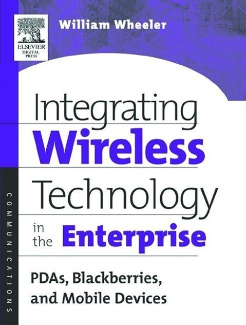 Integrating Wireless Technology in the Enterprise: Pdas, Blackberries, and Mobile Devices als Buch