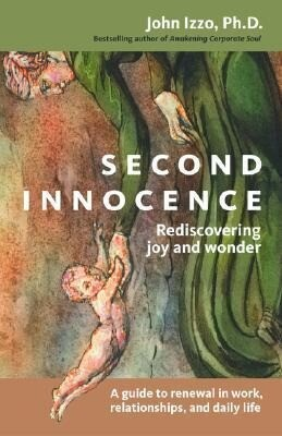 Second Innocence: Rediscovering Joy and Wonder; A Guide to Renewal in Work Relati Ons and Daily Life als Taschenbuch