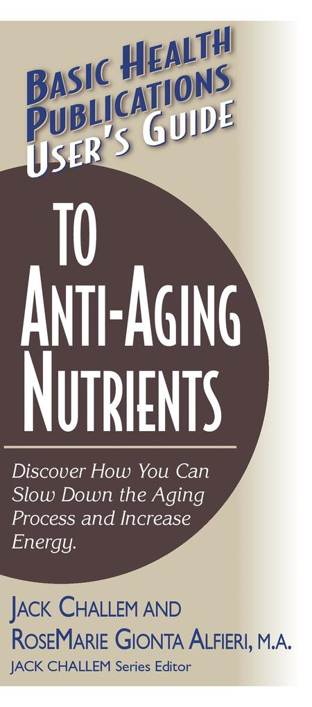 User's Guide to Anti-Aging Nutrients: Discover How You Can Slow Down the Aging Process and Increase Energy als Taschenbuch