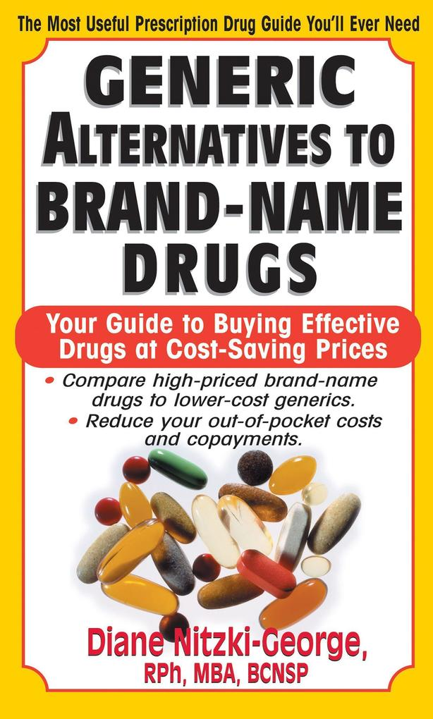Generic Alternatives to Prescription Drugs: Your Guide to Buying Effective Drugs at Cost-Saving Prices als Taschenbuch